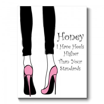 Honey I Have Heels Higher Than Your Standards Canvas Print