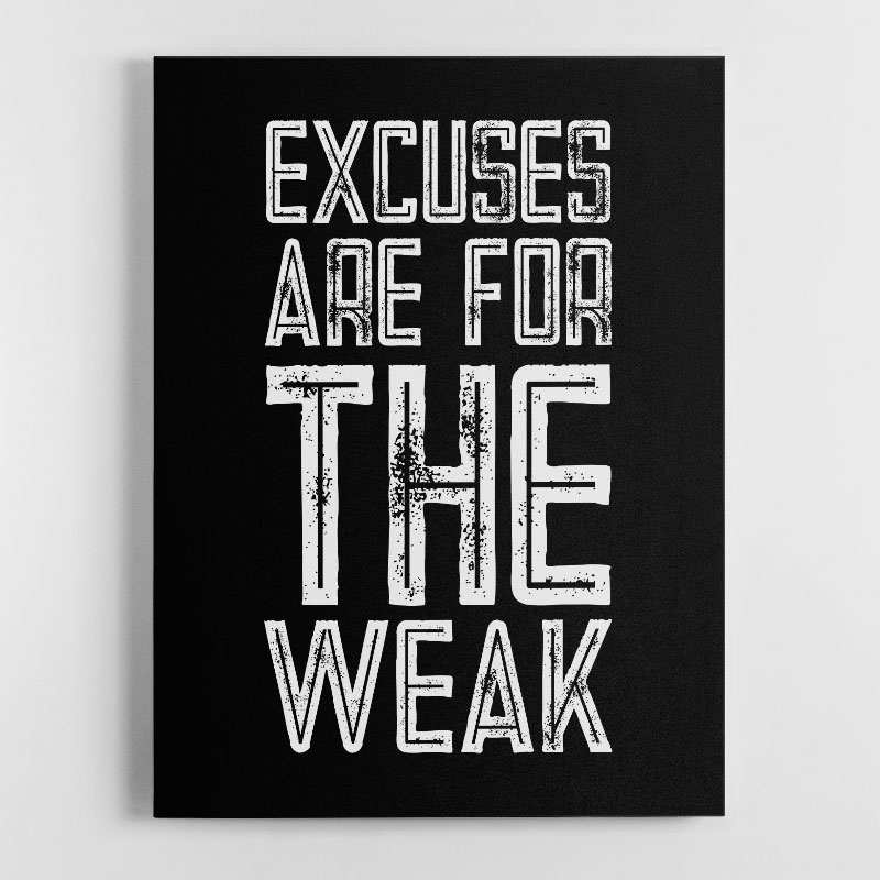 Excuses Are For The Weak Motivational Canvas Wall Art Print