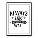 Always Late Typography Framed Print