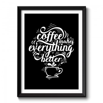 Coffee Makes Everything Better Typography Framed Print