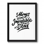 It Always Seems Impossible Typography Framed Print