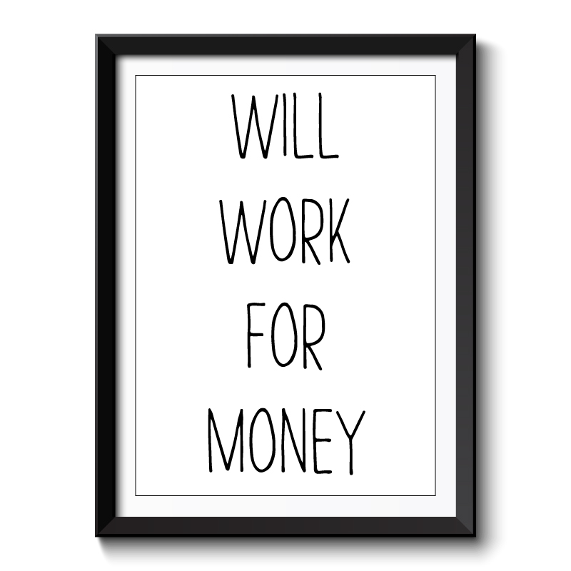 Will Work For Money Framed Art Print